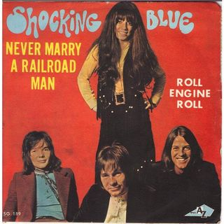 Shocking blue never marry a railroad man 1969 single
